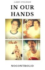 In Our Hands || L.S Mpreg!Louis EM BREVE by nocontrol1d