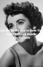 Let Me Be The One To Save You (Party Poison x Reader) by LastThief