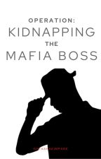 (BOOK ONE) OPERATION : KIDNAPPING THE MAFIA BOSS. (UNDER EDITING PROCESS) by Natashakimparkpreety