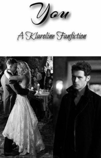 You// A Klaroline Fanfiction - he's her last love - Wattpad