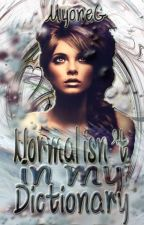 Normal Isn't In My Dictionary {Book 1 & 2} by MyoneG