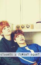 ¿YoonGi y JiMin?... ¿Qué? [TaeGi/NamMin] by Luciana2704