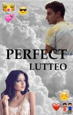 Perfect // Lutteo  by Whitequeen2002