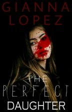 The Perfect Daughter [The Deadly Perfection Series] by Solar_Gemini