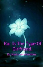 Kar Is The Type Of Girlfriend. by KarLoversFandom