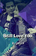 Still Love You by shellakey