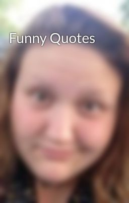 Funny Quotes - Funny Quotes - Page 1 - Wattpad