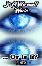 It's A Werewolf World...Or Is It? by E_Hutch