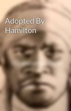 Adopted By Hamilton by Nikkilovesqueen22