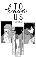 To know us© || KuroTsuki by -Tsukkei-