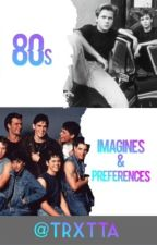 80s Imagines & Preferences  by Trxtta