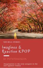 Imagines & Reaction KPOP by PotatoHoseok