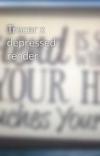 Tracer x depressed reader by LyricalDragon52