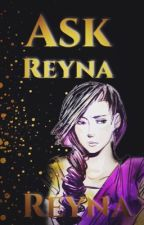 Ask Reyna by itsyapraetor