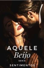 Aquele Beijo - Série Sentimentos by Natalyamello