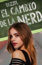 El Cambio De La Nerd by yazzFL