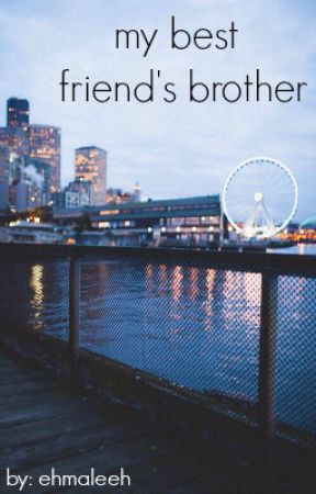 My Best Friend's Brother ↠ A BajanCanadian Fanfiction by ehmaleeh