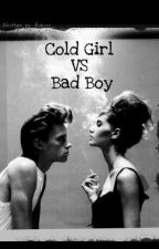 The Cold Girl VS Bad Boy (COMPLETE) by jelita17dinda