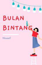 Bulan & Bintang [Hiatus]  by Nisa_ef