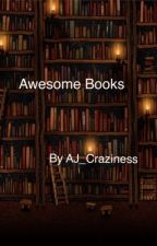 Awesome books by AJ_Craziness