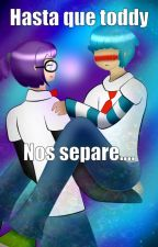 Hasta que Toddy nos separe....(FNAFHS)(BonxBonnie) by scarylife69