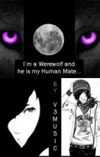 Im a werewolf and he is my human mate... by V3Music