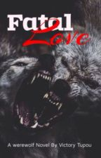 Fatal Love || #Werewolf by Darkthoughts001