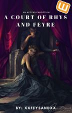A Court of Rhys and Feyre by _LiveForTheNight_