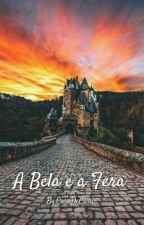 A Bela e a Fera - H.S by CaraDeCara
