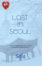 Lost in Seoul Completed (PUBLISHED) by sofia_jade6