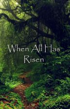 When All Has Risen by _emmimikel_