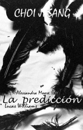La Predicción©Saga: Alessandra Moore. by derek__nixon