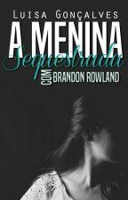 A menina sequestrada ( brandon Rowland ) by luisagoncalves1216