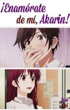 ¡Enamórate de mí, Akarin! by LouJei