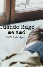 Cuando Hugo me amó by TheWitheDcalipso