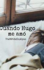Cuando Hugo me amó by TheWitheDcalipso