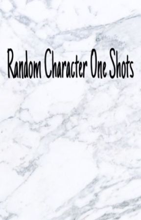 Random Character One Shots by thedarkiscalling