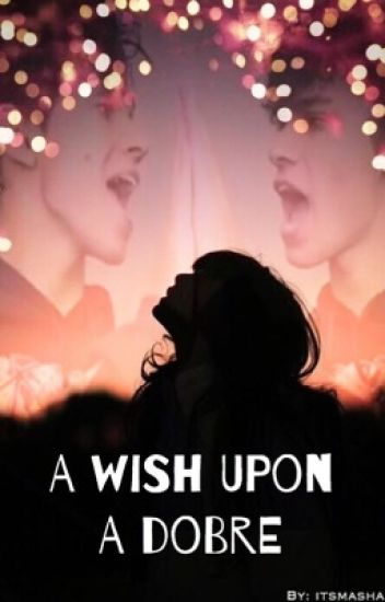 A Wish Upon A Dobre (Dobre Twins Fanfiction ~Lucas and Marcus)