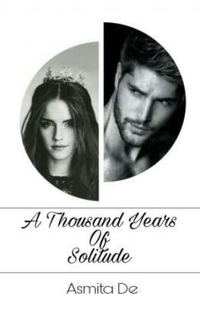 A Thousand Years Of Solitude (Book I) by a_s_m_i22