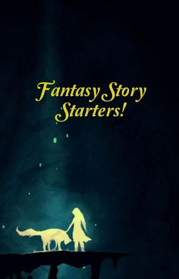 Story Starters For Fantasy Specialists! And some showing off