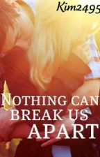 Nothing Can Break Us Apart (Sequel to TBWTCS) by kim2495