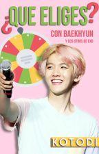 ¿Que eliges? - Con Baekhyun y los otros de EXO by Kotodi
