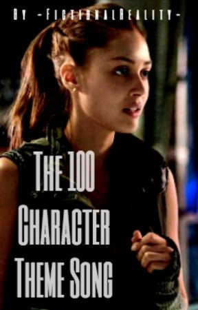 The 100 Character Theme Songs by -FictionalReality-