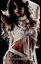 Kill For Her ( Camila/You) by Lowkeyfan