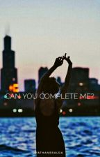 Can You Complete Me? (Hs#2) ‖slow up‖ by Fathaneralda