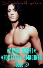Forever *Criss Angel* Imagines (Book 3) by CrissAngelsLoyalKc13