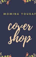 Cover Shop ☻ by MominaYousaf