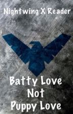 Nightwing X Reader: Batty Love Not Puppy Love by zombielover8469