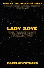 Lady Adyé: The Resistance Commander [Star Wars | Poe Dameron] by DarkLadyAthara