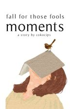 The Moment [COMPLETED] by fahrisaaulia